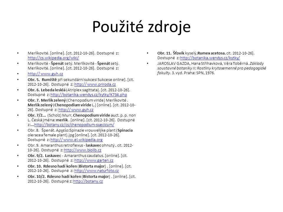 Použité zdroje Merlíkovité. [online]. [cit. 2012-10-26]. Dostupné z: http://cs.wikipedia.org/wiki/